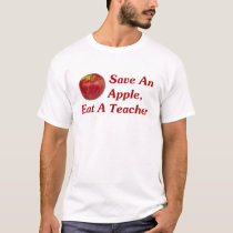 Save An Apple, Eat A Teacher T-Shirt