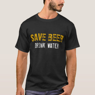 Save Beer Drink Water T-Shirt