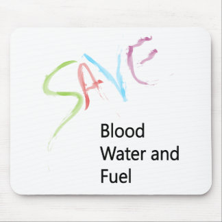 SAVE Blood Water and Fuel Mouse Pads