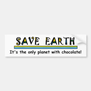 Save Earth - It's the only planet with chocolate! Bumper Sticker