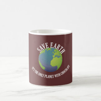 save earth it's the only planet with chocolate coffee mug