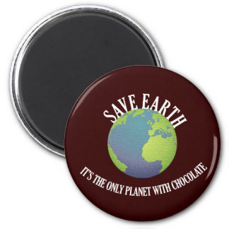 save earth it's the only planet with chocolate magnet
