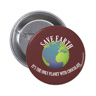 save earth it's the only planet with chocolate pinback button