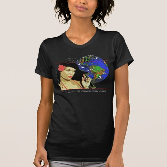 Save Earth it's the only planet with GIRLS T-Shirt