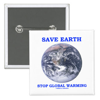 Save Earth Stop Global Warming (Blue Marble Earth) Pinback Button