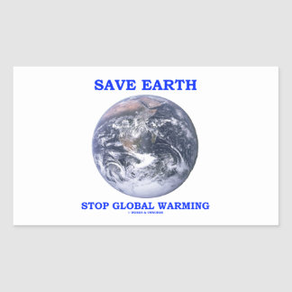 Save Earth Stop Global Warming Blue Marble Earth Rectangular Sticker