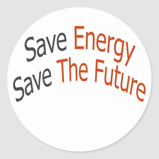 Save Energy Save The Future Round Stickers