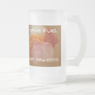 Save Fuel ~ Eat Raw Food Frosted Glass Beer Mug