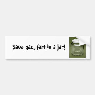 Save gas, fart in a jar! bumper sticker