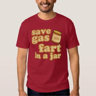 Save Gas - Fart In A Jar T Shirts