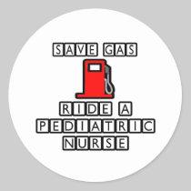 Save Gas...Ride A Pediatric Nurse Round Sticker