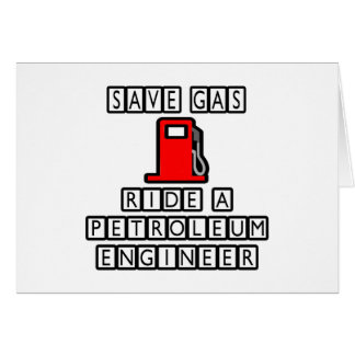 Save Gas...Ride A Petroleum Engineer Greeting Card