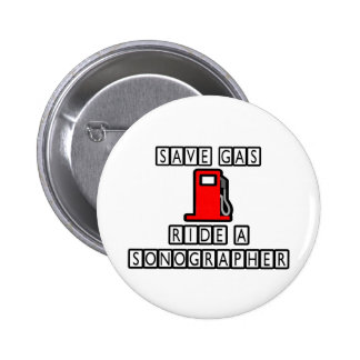 Save Gas...Ride A Sonographer Pinback Button