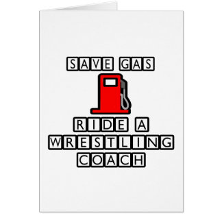 Save Gas...Ride A Wrestling Coach Card
