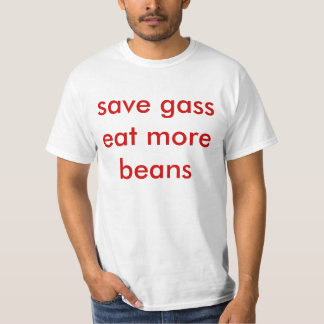 save gass   eat more beans T-Shirt