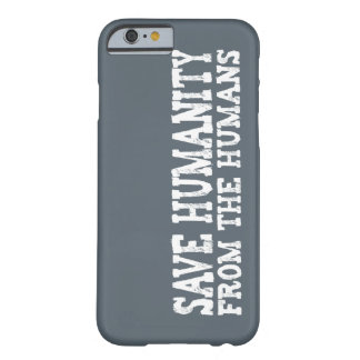 Save Humanity from the Humans Barely There iPhone 6 Case