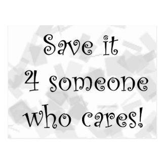 Save it 4 someone who cares postcard