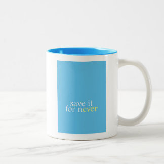 """Save It For Never"" Two-Tone Coffee Mug"