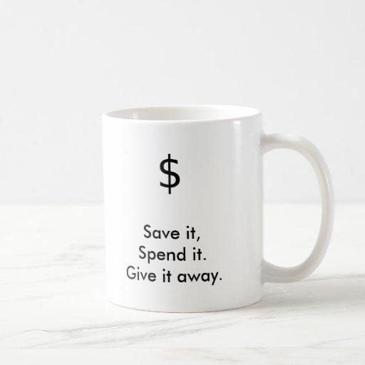 Save it, Spend it. Give it away., $ Coffee Mug