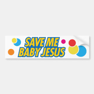 Save Me Baby Jesus funny bumper sticker