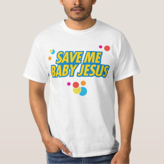 Save Me Baby Jesus funny movie quote T-shirt