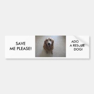 SAVE ME PLEASE - ADOPT A RESCUE DOG! BUMPER STICKER
