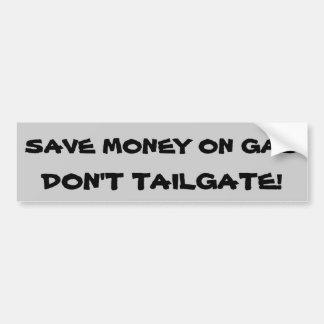 Save Money on Gas Don't Tailgate Bumper Sticker