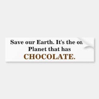 Save our Earth it's the only Planet that has Choc Bumper Sticker