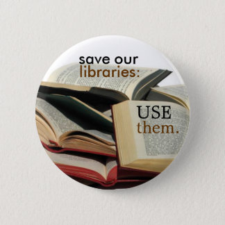 save our libraries: USE them. Pinback Button