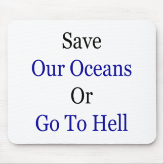 Save Our Oceans Or Go To Hell Mouse Pad