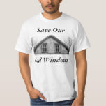 Save Our Old Windows T Shirts
