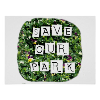 Save Our Park! White block inverted text on flower Poster