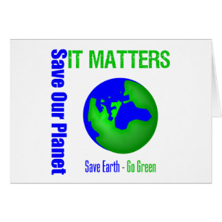Save Our Planet It Matters Greeting Card