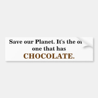 Save our Planet it's the only one that has Choc Bumper Sticker