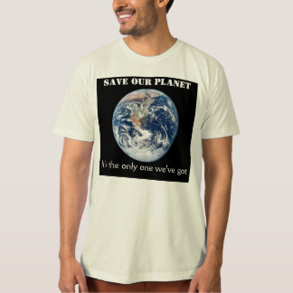 Save our planet: It's the only one we've got Tees