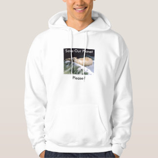Save Our Planet, Please? Hoodie sweatshirt