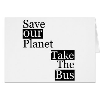 Save our Planet, take a bus Greeting Card