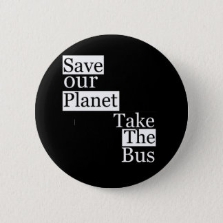 Save our Planet, take a bus Pinback Button