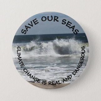 Save our Seas, Climate Change is Real & Dangerous Button