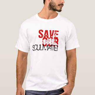 SAVE, OUR, SOULMATE! T-Shirt