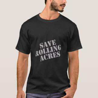 Save Rolling Acres - Gray on black T-Shirt