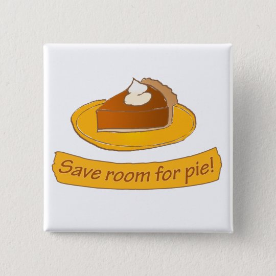 Save room for pie! Thanksgiving Pinback Button