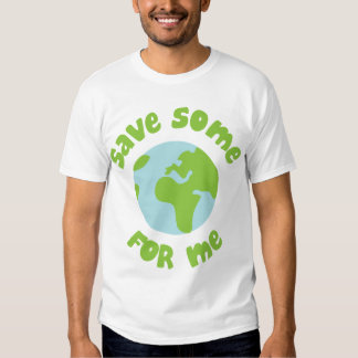 Save Some For Me T Shirt