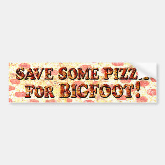 SAVE SOME PIZZA for BIGFOOT - BUMPER Bumper Sticker
