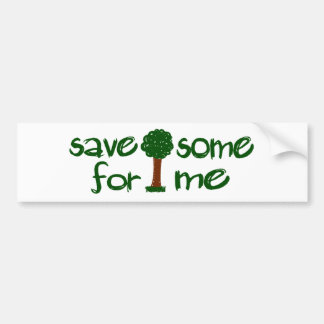 Save some trees for me bumper sticker