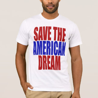 SAVE THE AMERICAN DREAM T-Shirt