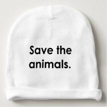 """""""Save the animals."""" baby Baby Beanie"""