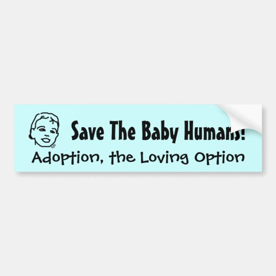 Save the Baby Humans Adoption Blue Bumper Sticker