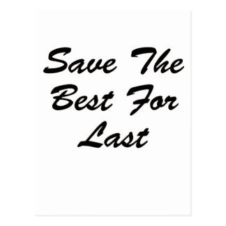 Save The Best For Last Postcard