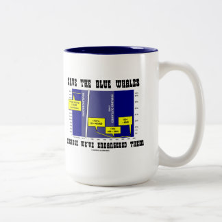 Save The Blue Whales Because We've Endangered Them Two-Tone Coffee Mug